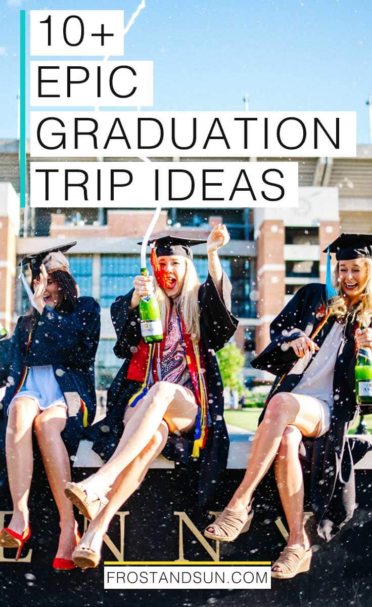 Congrats, Grad! Treat yo\' self to an adventure after all that hard work. Need some ideas? Here are 10 epic graduation trip ideas. #graduationgifts #graduationtrips #seniortrip
