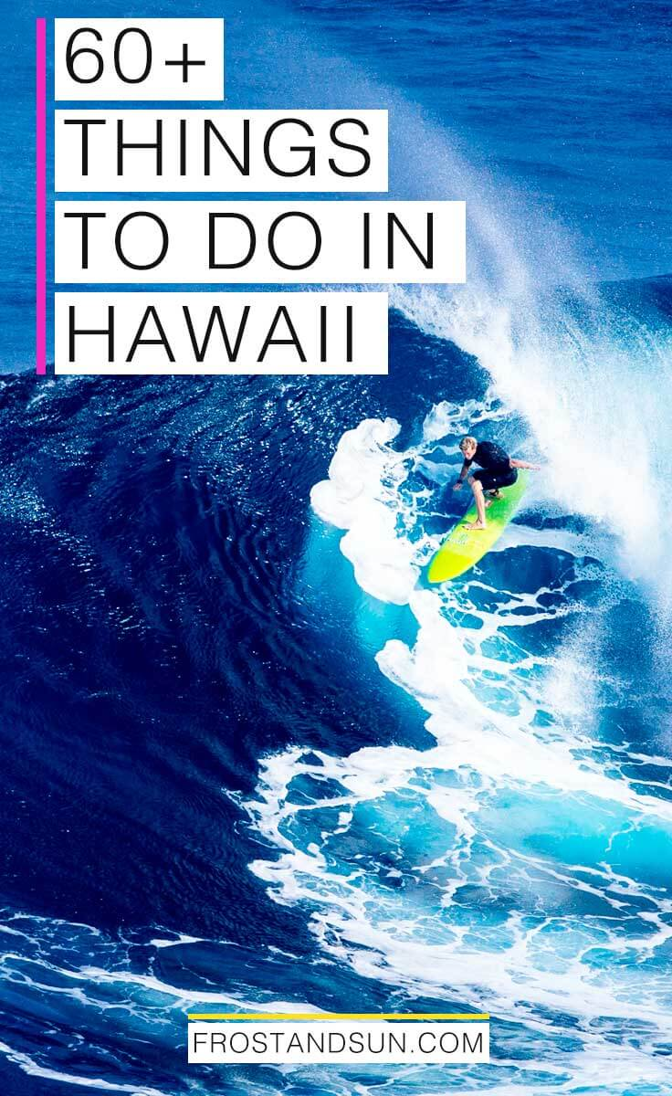 Hawaii may seem like a tiny state, but it is jam packed with things to do. Don't believe me? Here are more than 60 things to do in Hawaii. From surfing + luaus to waterfalls + native animals.