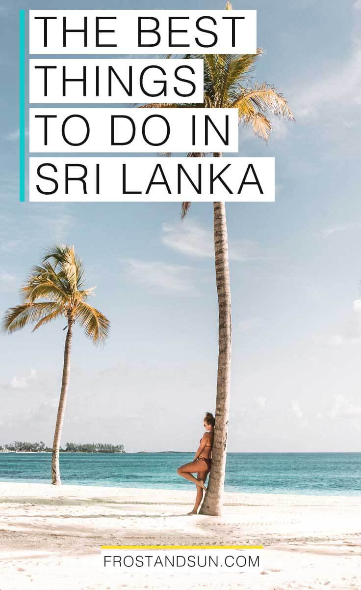 All the best things to do in Sri Lanka, a beautiful island nation in the Indian Ocean. #srilanka