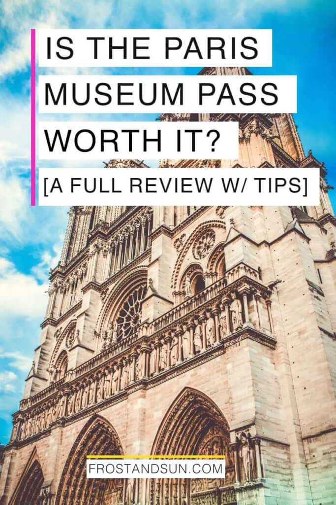"Photograph of the Notre Dame Cathedral in Paris. Overlying text reads ""Is the Paris Museum Pass Worth it? A Full Review with Tips."""