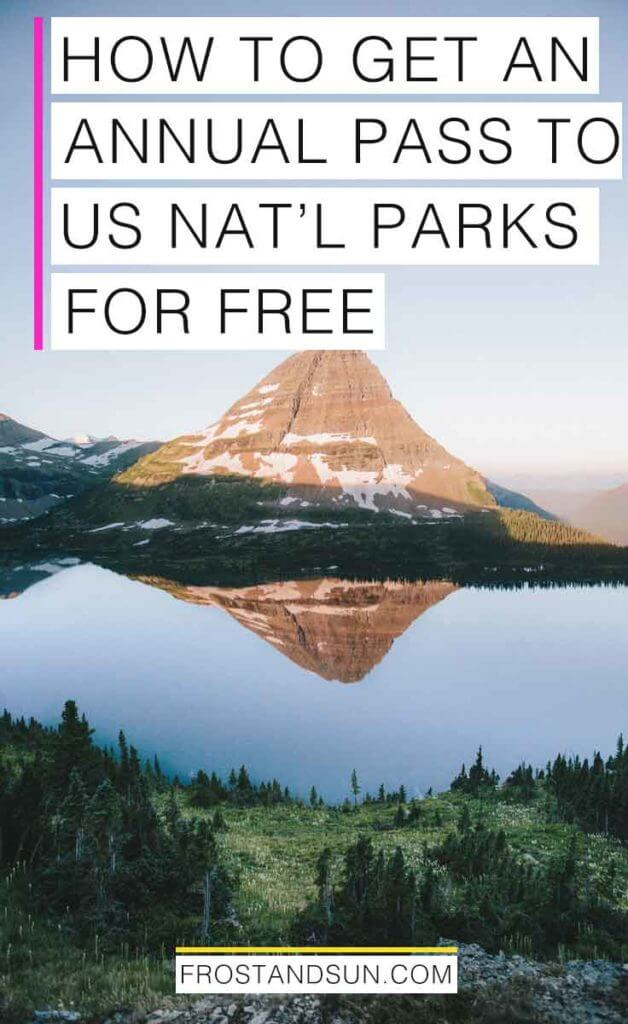"""A photo of Hidden Lake at Glacier National Park showing the reflection of the mountain in the lake. Overlying text reads """"How to Get an Annual Pass to US National Parks for Free."""""""