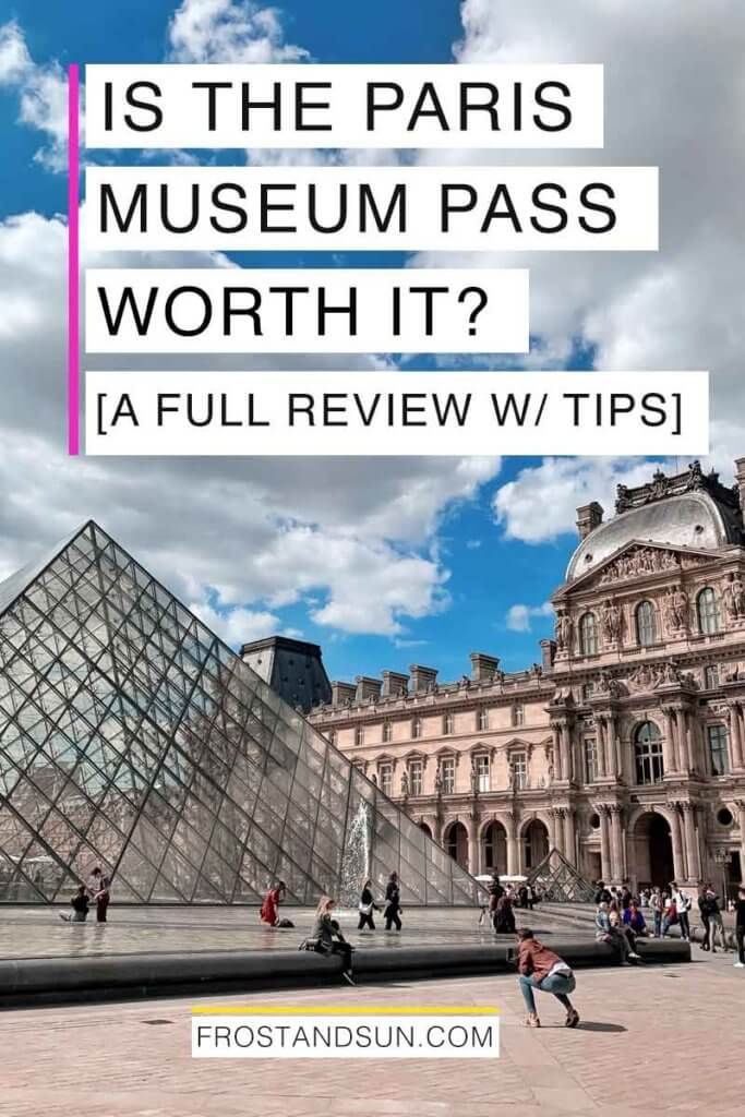 """Landscape view of the courtyard at the Louvre Museum with a glass pyramid. Overlying text reads """"Is the Paris Museum Pass Worth it? A Full Review with Tips."""""""