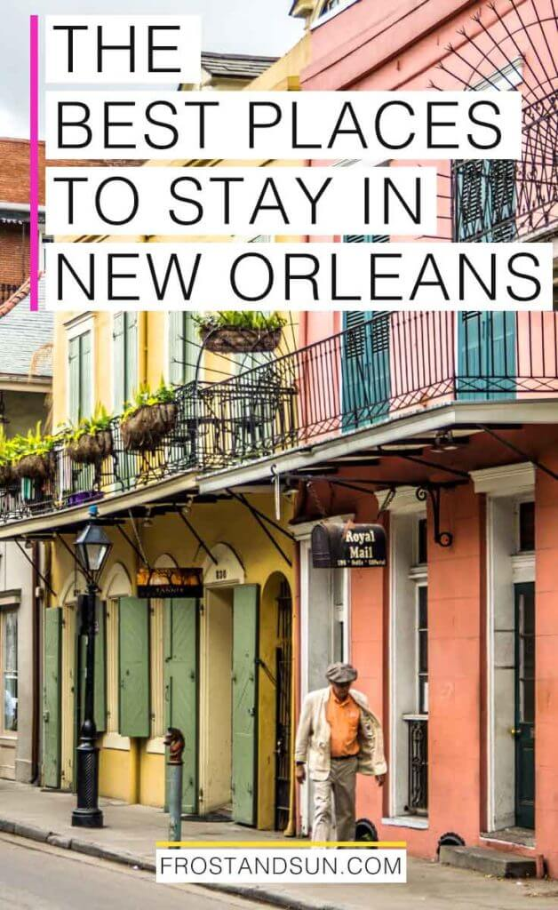 "Photo of yellow and coral buildings in New Orleans' colorful French Quarter neighborhood. Overlying text reads ""The Best Places to Stay in New Orleans."""
