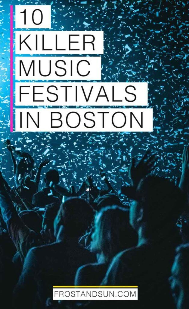 "A crowd at a concert in the dark with blue illuminating light and confetti falling from the ceiling. Overlying text reads ""10 Killer Music Festivals in Boston."""