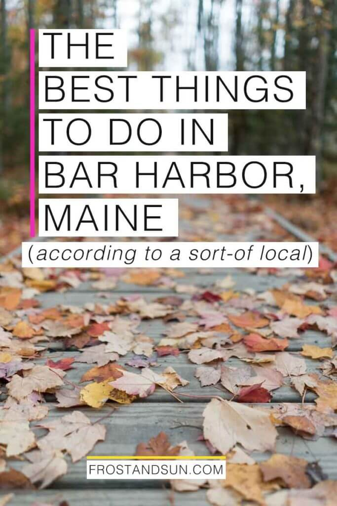 "Closeup of fallen leaves on a wooden walkway. Overlying text reads ""The Best Things to Do in Bar Harbor, Maine according to a sort-of local."""