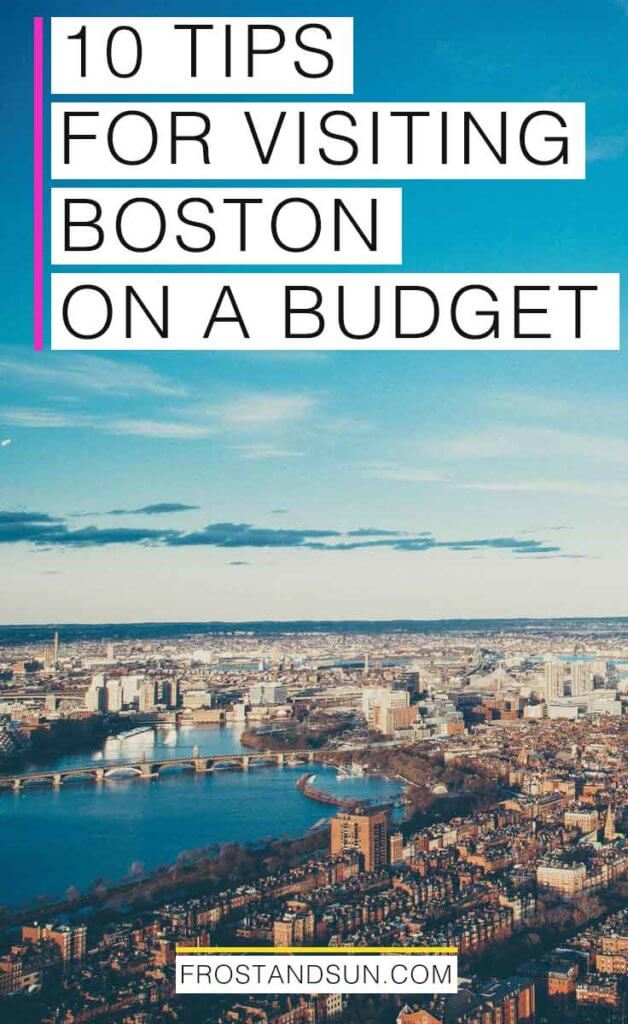 "Aerial landscape photograph of Boston, MA, an excellent US city that can be done on a budget! Overlying text reads ""10 Tips for Visiting Boston on a Budget."""