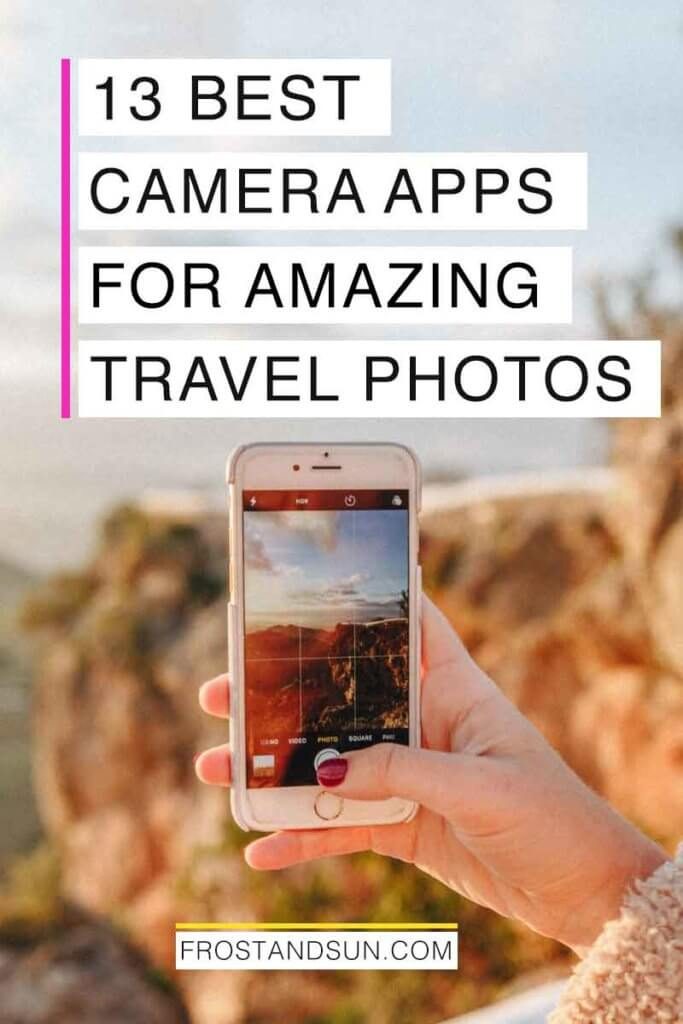 "Photo of a woman holding an iPhone in front of an outdoor scene. Overlying text reads ""13 Best Camera Apps for Amazing Travel Photos."""