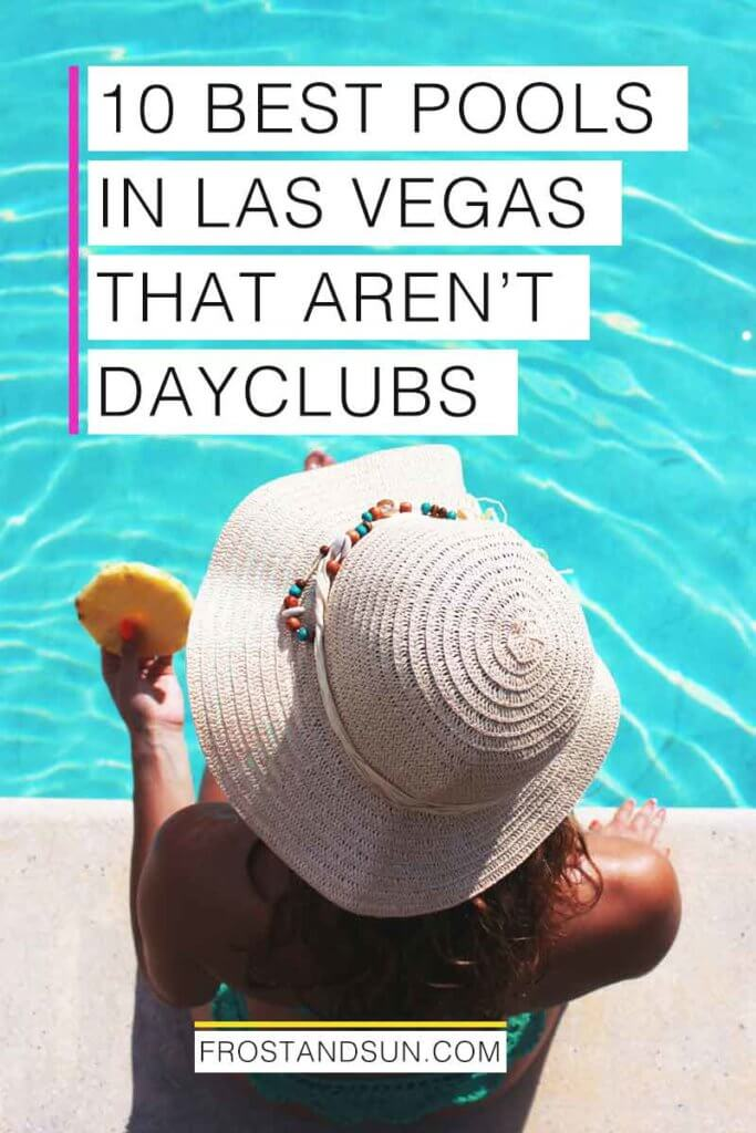 "Closeup of a woman sitting at the edge of a pool. Overlying text reads ""10 Best Pools in Las Vegas that Aren't Dayclubs."""