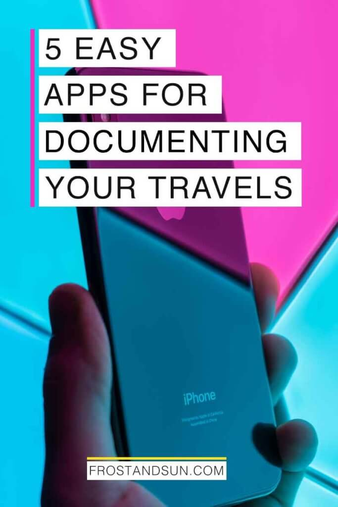 "Photo of a hand holding an iPhone that is reflecting hot pink and turquoise lights in the background. Overlying text reads ""5 Easy Apps for Documenting Your Travels."""
