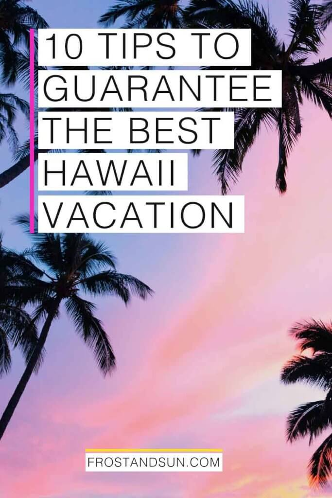"Black silhouettes of palm trees against a purple, pink, and orange sunset. Overlying text reads ""10 Tips to Guarantee the Best Hawaii Vacation."""