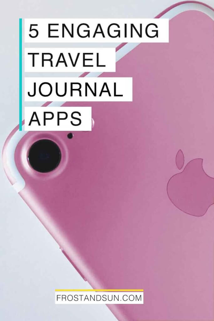 "Closeup of a rosy pink hued iPhone. Overlying text reads ""5 Engaging Travel Journal Apps."""