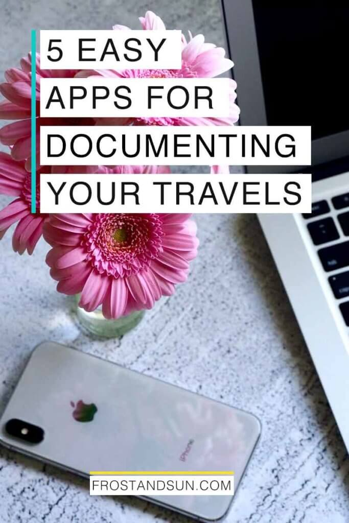 "Photo of an iPhone, small vase with pink gerbera daisies, and the corner of a laptop. Overlying text reads ""5 Easy Apps for Documenting Your Travels."""