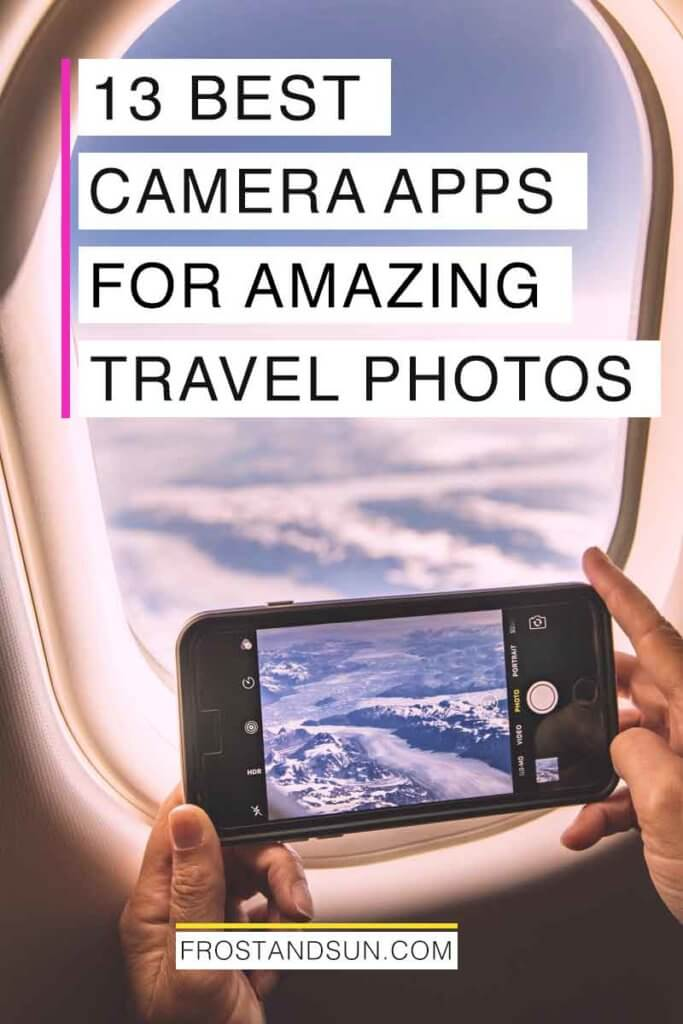 "Photo of a person taking a photograph out of a plane window. Overlying text reads ""13 Best Camera Apps for Amazing Travel Photos."""