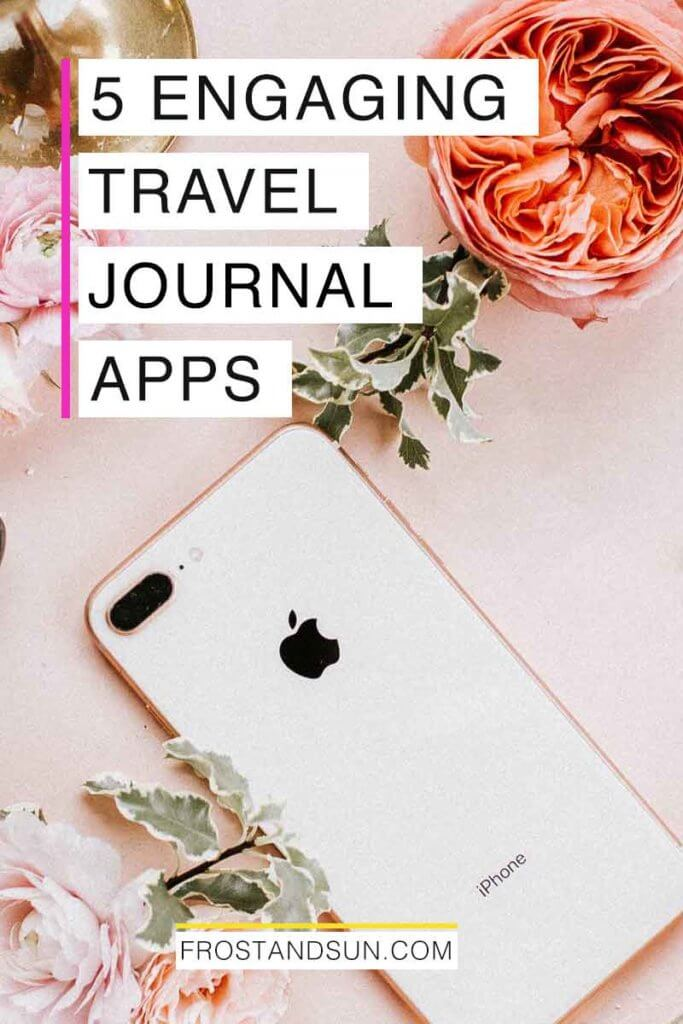 "Flatlay photo of an iPhone surrounded by a few pink flowers. Overlying text reads ""5 Engaging Travel Journal Apps."""
