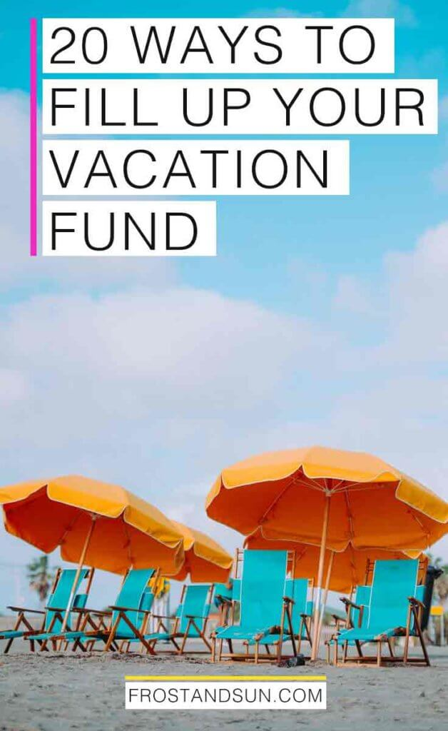"Photo of aqua chairs on a beach with large yellow sun umbrellas. Overlying text reads ""20 Ways to Fill Up Your Vacation Fund."""
