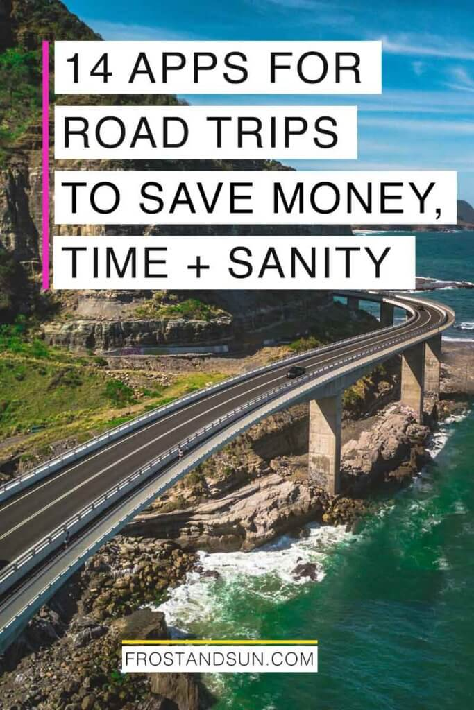 "Aerial view of a highway bridge above an ocean. Overlying text reads ""14 Apps for Road Trips to Save Money, Time + Sanity."""