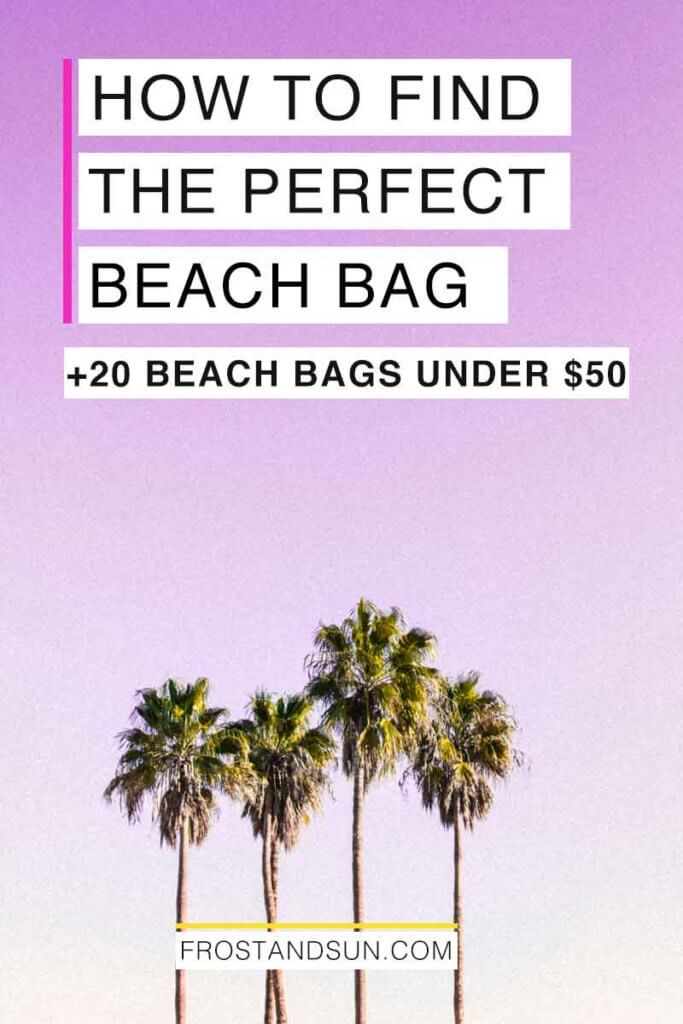 "Overlying text reads ""How to Find the Perfect Beach Bag + 20 Beach Bags Under $50."""