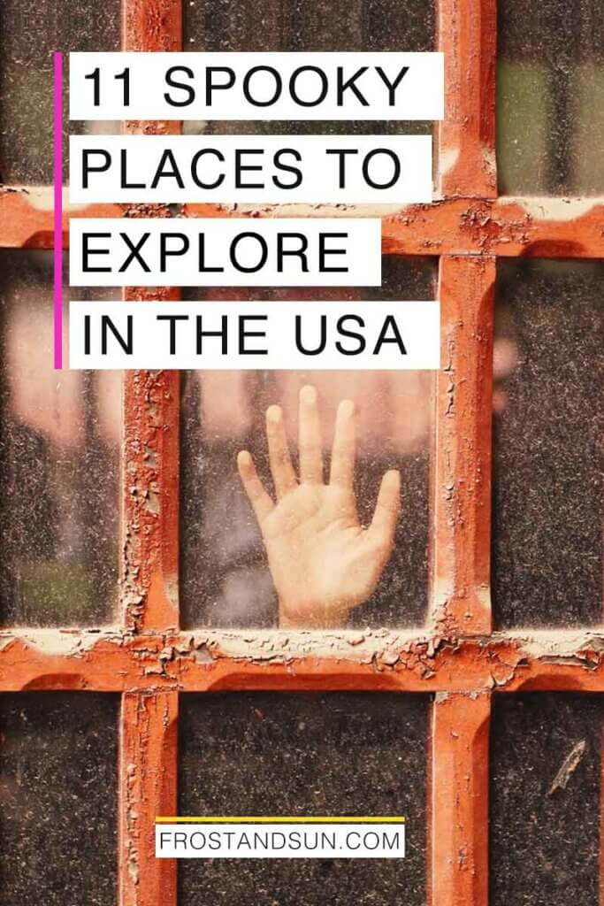 "Closeup of a hand against a window with red, weathered and chipped windowpanes. Overlying text reads ""11 Spooky Places to Explore in the USA."""