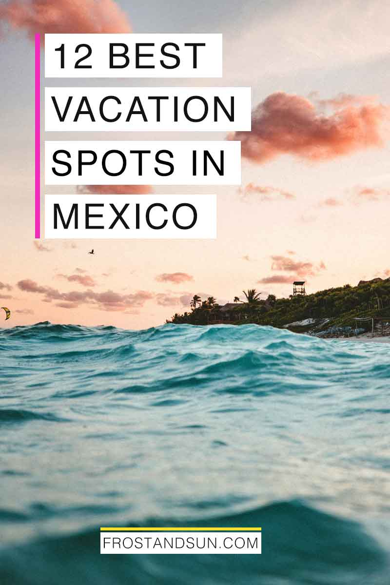 Mexico is one of the top vacation destinations in the world. Here are the 12 best places to visit in Mexico so you can book your trip now! #mexicotravel #mexicovacation #mexicotraveltips #vacationplanning  #beachvacation #bestvacations