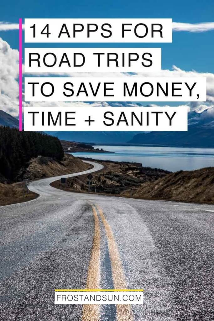 "Landscape view of a road winding through mountains on the edge of a lake. Overlying text reads ""14 Apps for Road Trips to Save Money, Time + Sanity."""
