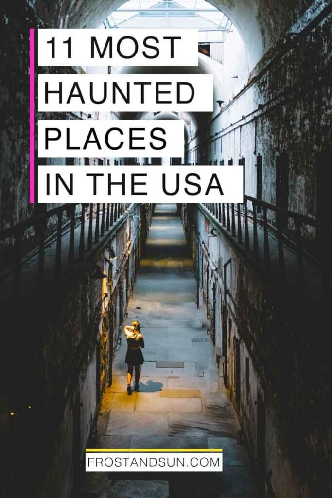 "Aerial view of a woman walking down a dark and creepy hallway. Overlying text reads ""11 Most Haunted Places in the USA."""