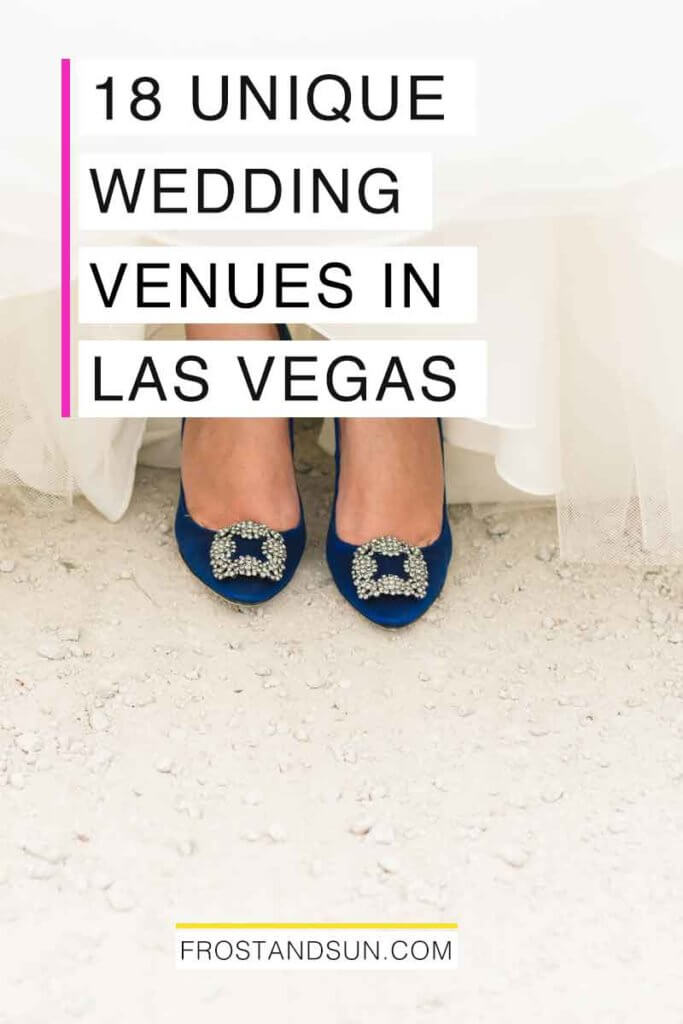 "Closeup of a person wearing blue heels with rhinestone adornment and a white bridal gown. Overlying text reads ""10 Unique Wedding Venues in Las Vegas."""