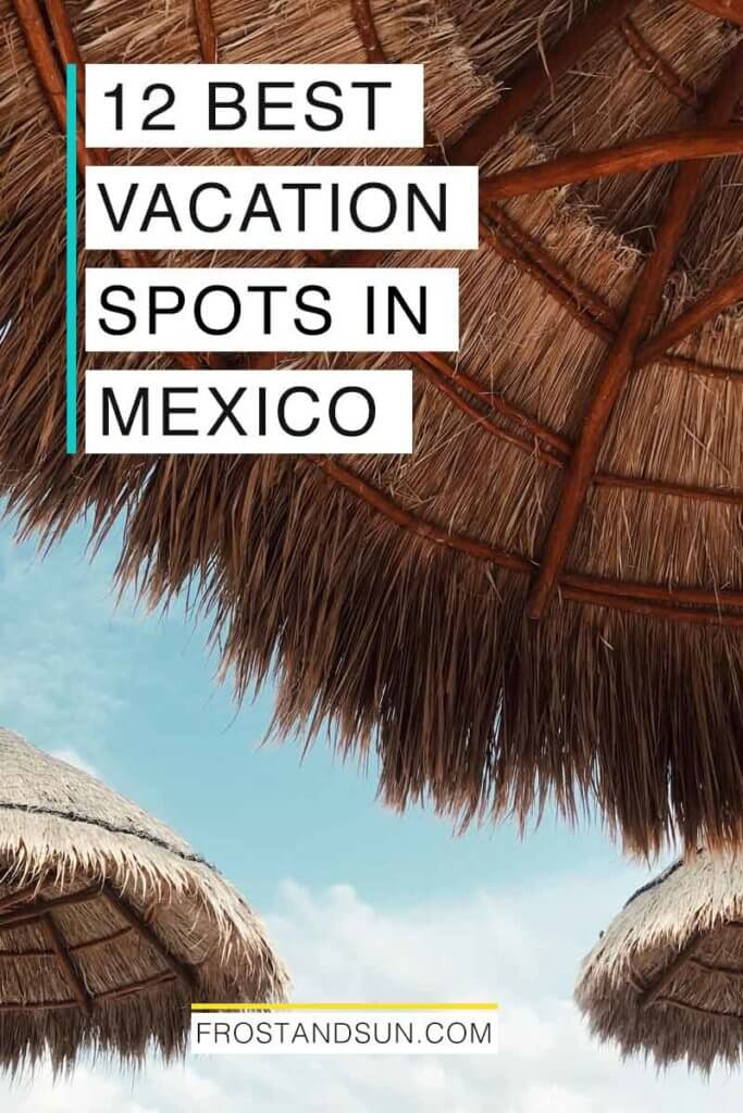 """Closeup view of sun umbrellas made of straw or dried grass with light blue skies behind them. Overlying text reads """"12 Best Vacation Spots in Mexico."""""""
