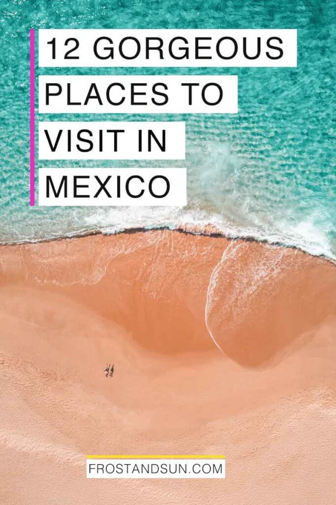 "Aerial view of a pink beach and turquoise water. Overlying text reads ""12 Gorgeous Places to Visit in Mexico."""