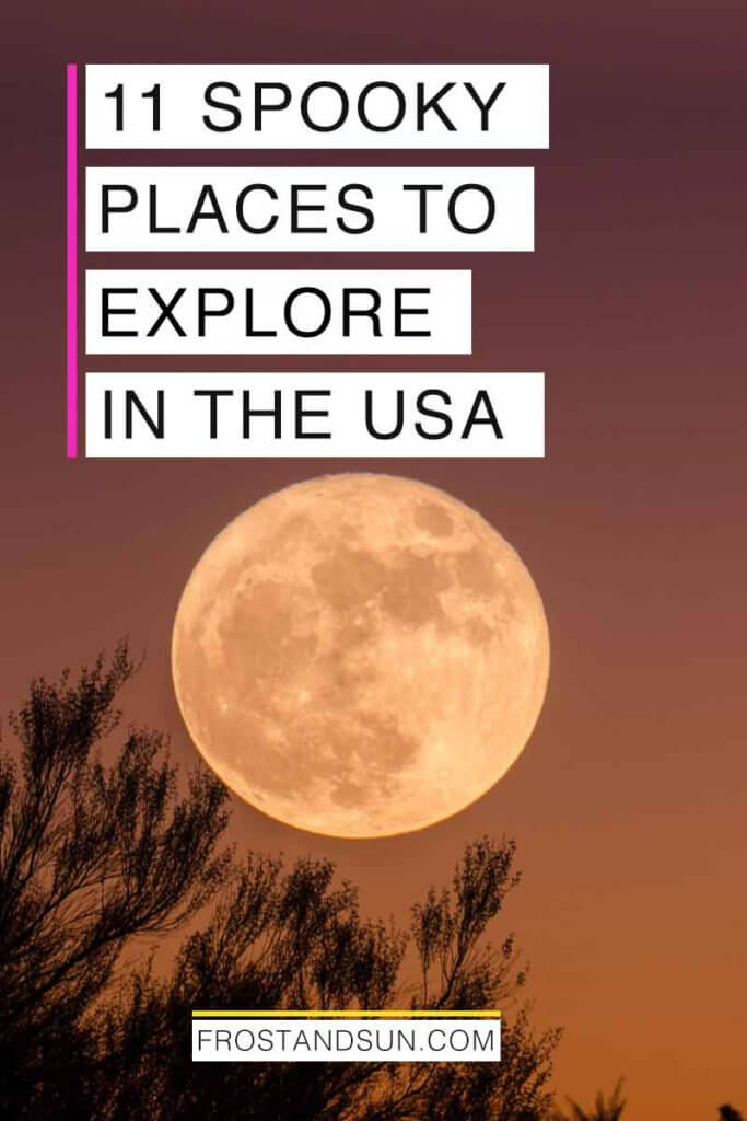 "Closeup of a large full moon against a dark red and orange sky. Overlying text reads ""11 Spooky Places to Explore in the USA."""
