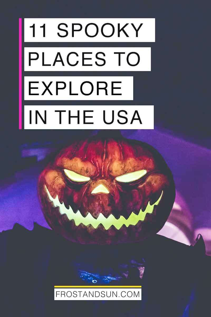 Looking for things to do this Halloween? Visit one of the 11 most haunted places in the USA for a spooky good time! #usatraveltips #halloween #haunted #paranormal #scarystuff #hauntedhouse | Haunted house real | halloween places | haunted homes | halloween haunted house | scary places | scary hauntings | scary stuff | halloween scary | halloween things to do | halloween aesthetic