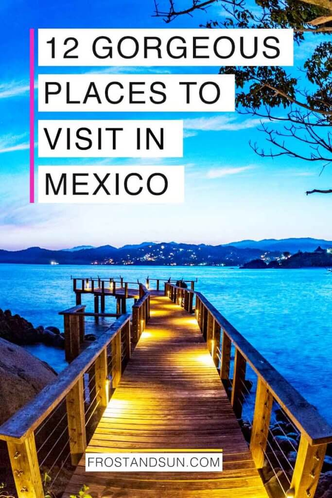 """Landscape view of a wooden dock overlooking calm waters with mountains in the background. Overlying text reads """"12 Gorgeous Places to Visit in Mexico."""""""