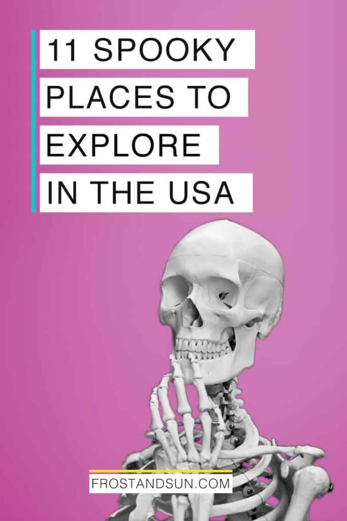 "A human skeleton in a pensive pose in front of a pink background. Overlying text reads ""11 Spooky Places to Explore in the USA."""