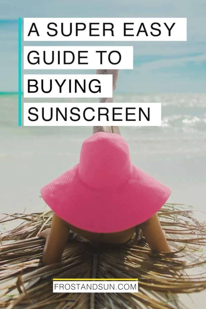 """View of a woman wearing a large, floppy sun hat while lounging on the beach. Overlying text reads """"A Super Easy Guide to Buying Sunscreen."""""""