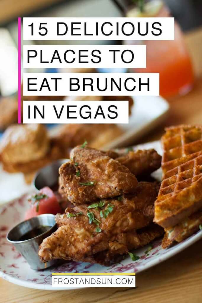 "Closeup of a plate of fried chicken and waffles. Overlying text reads ""15 Delicious Places to Eat Brunch in Vegas."""