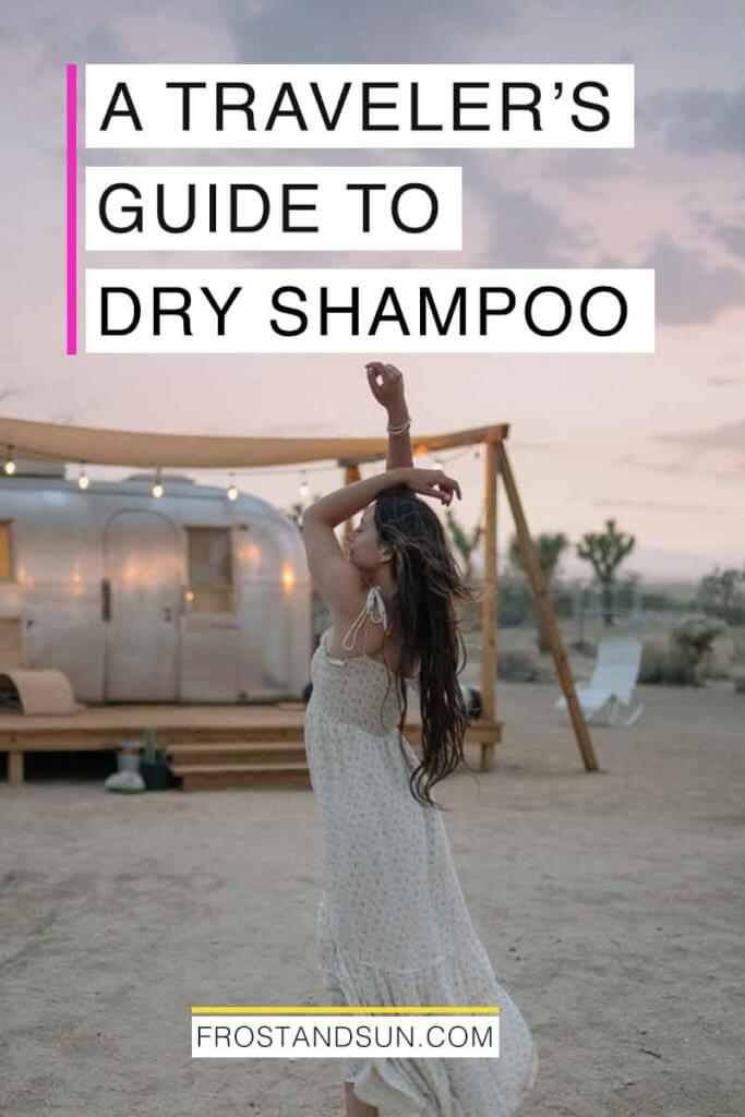 "Photo of a woman in a long dress dancing in front of an airstream trailer. Overlying text reads ""A Traveler's Guide to Dry Shampoo."""