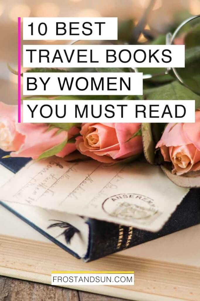 "Closeup of a stack of vintage books, postcard, pink roses, and wireframe glasses. Overlying text reads ""10 Best Travel Books by Women You Must Read."""