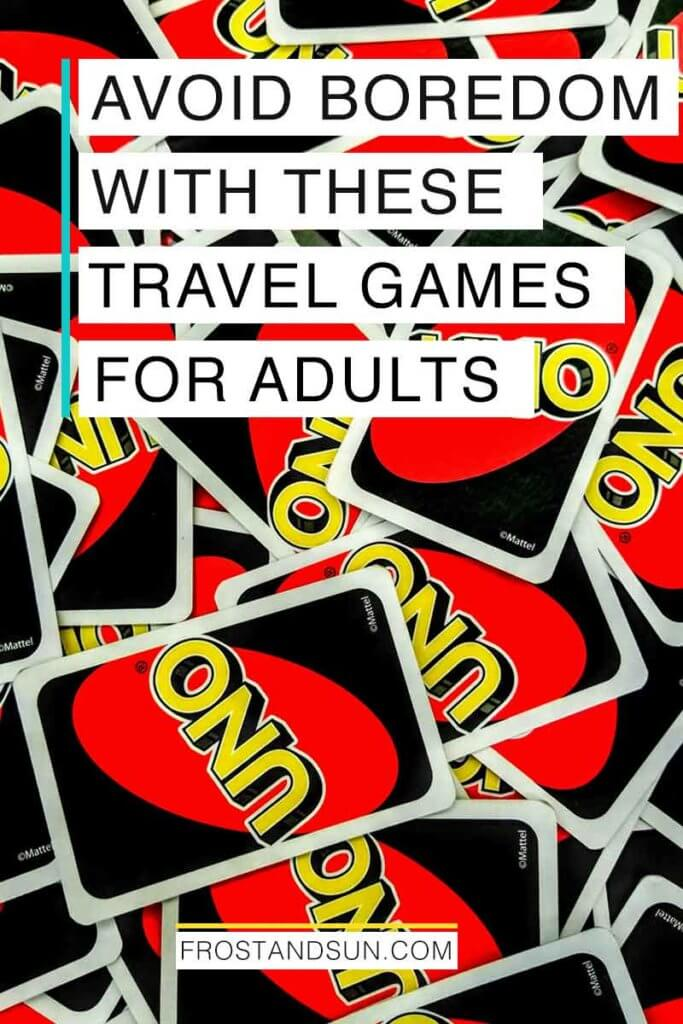 "Photo of a pile of UNO playing cards, face down. Overlying text reads ""Avoid Boredom with These Travel Games for Adults."""