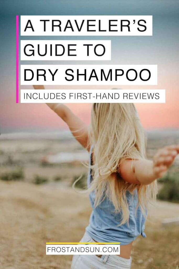 "Photo of a woman with long blonde hair dancing in a field. Overlying text reads ""A Traveler's Guide to Dry Shampoo. Includes First-Hand Reviews."""