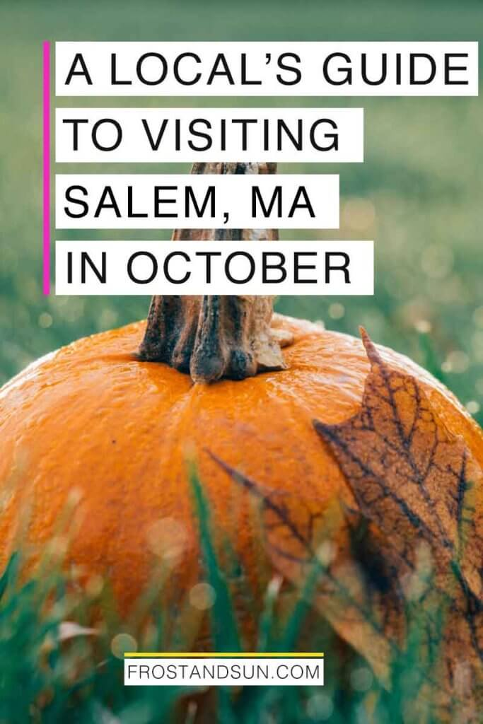 "Closeup of a pumpkin sitting in grass. Overlying text reads ""A Local's Guide to Visiting Salem, MA in October."""