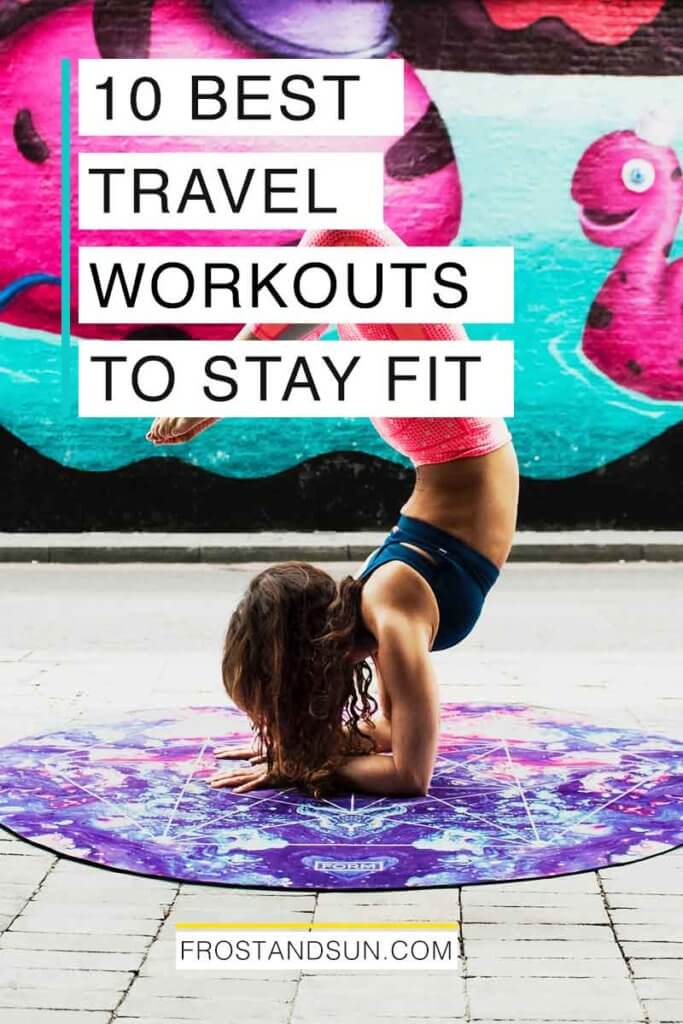 """Photo of a woman doing a yoga pose in front of a street art mural. Overlying text reads """"10 Best Travel Workouts to Stay Fit."""""""