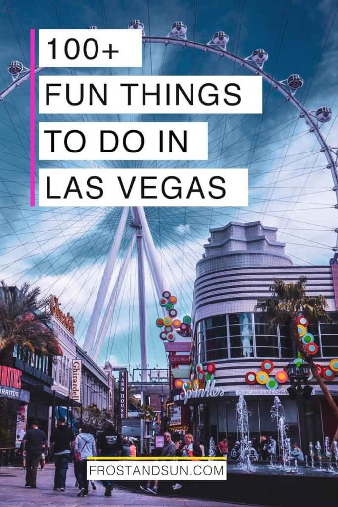 """Photo of a massive ferris wheel and a Sprinkles store in front. Overlying text reads """"100+ Fun Things to Do in Las Vegas."""""""