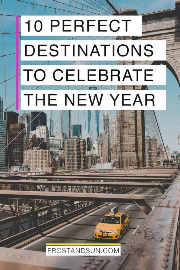 "Aerial view of Brooklyn Bridge with a yellow taxi driving across. Overlying text reads ""10 Perfect Destinations to Celebrate the New Year."""
