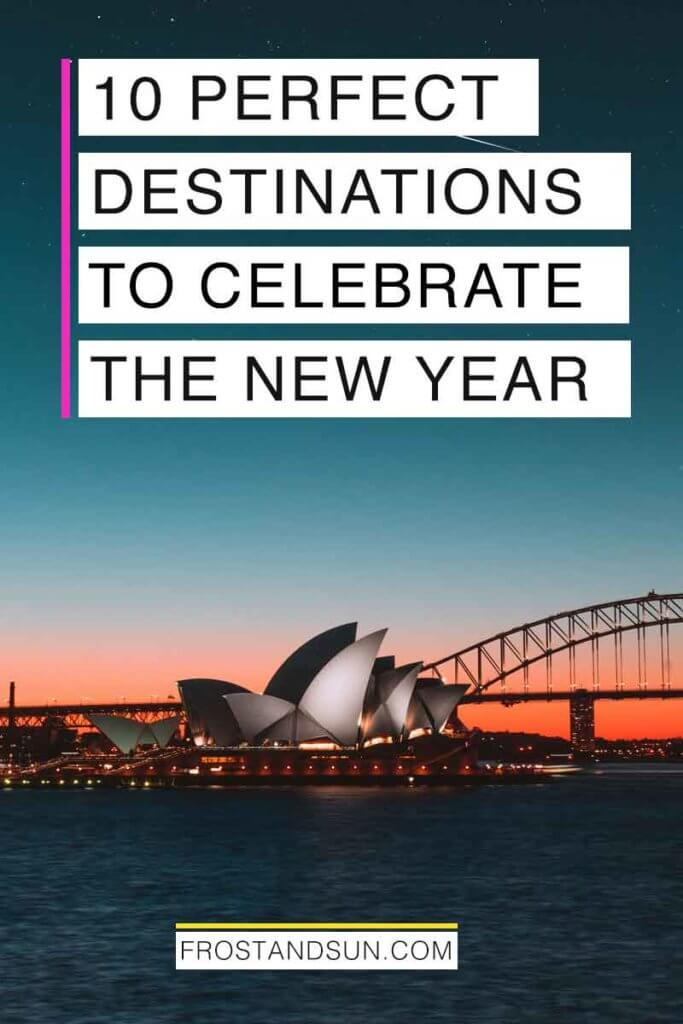 "Photo of the Sydney Opera House after sunset. Overlying text reads ""10 Perfect Destinations to Celebrate the New Year."""