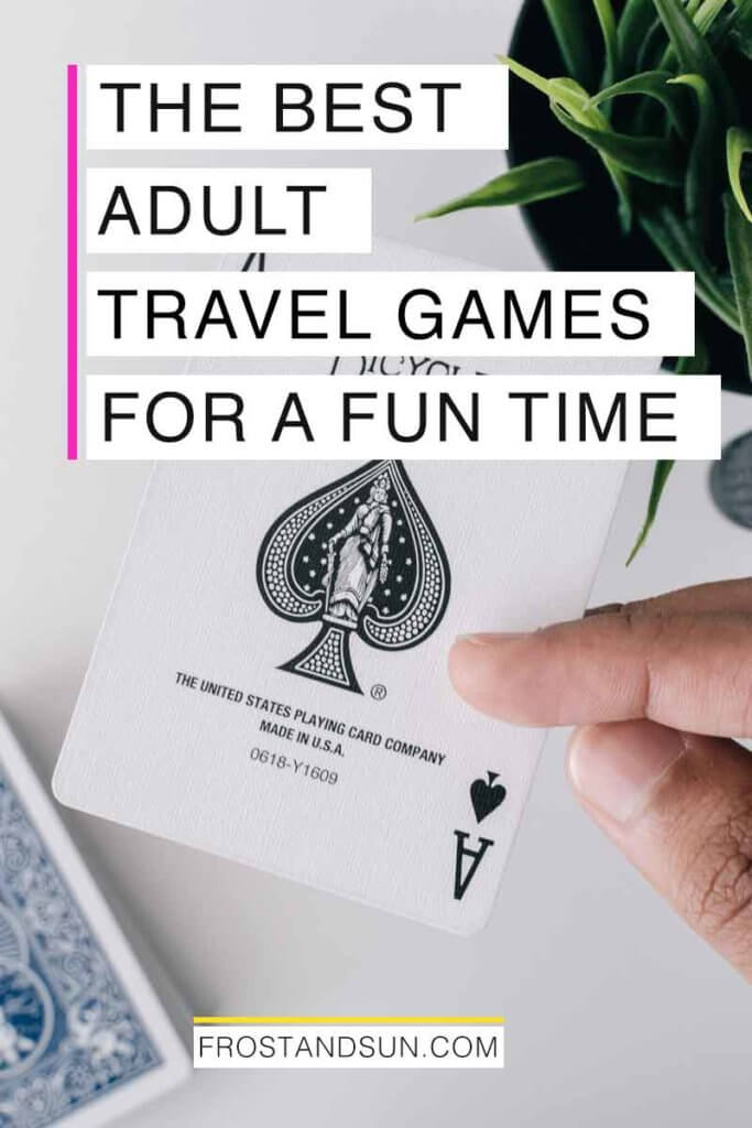 "Photo of a hand holding an Ace of Spades card. Overlying text reads ""The Best Adult Travel Games for a Fun Time."""