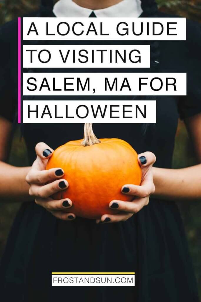 "Closeup of a woman wearing a black dress and black nail polish while holding a small pumpkin. Overlying text reads ""A Local Guide to Visiting Salem, MA for Halloween."""