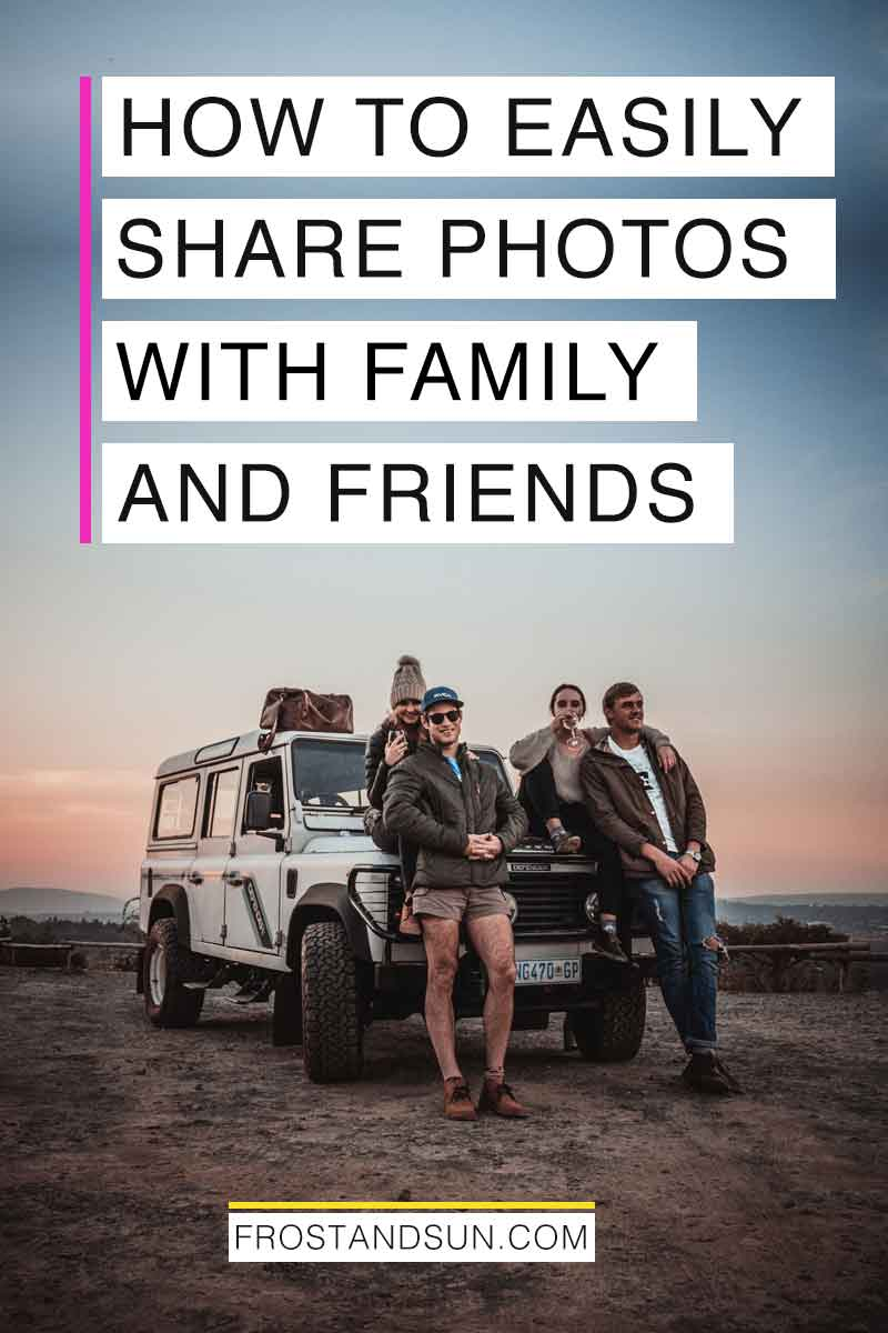 10 Easy Ways to Share Photos with Family and Friends