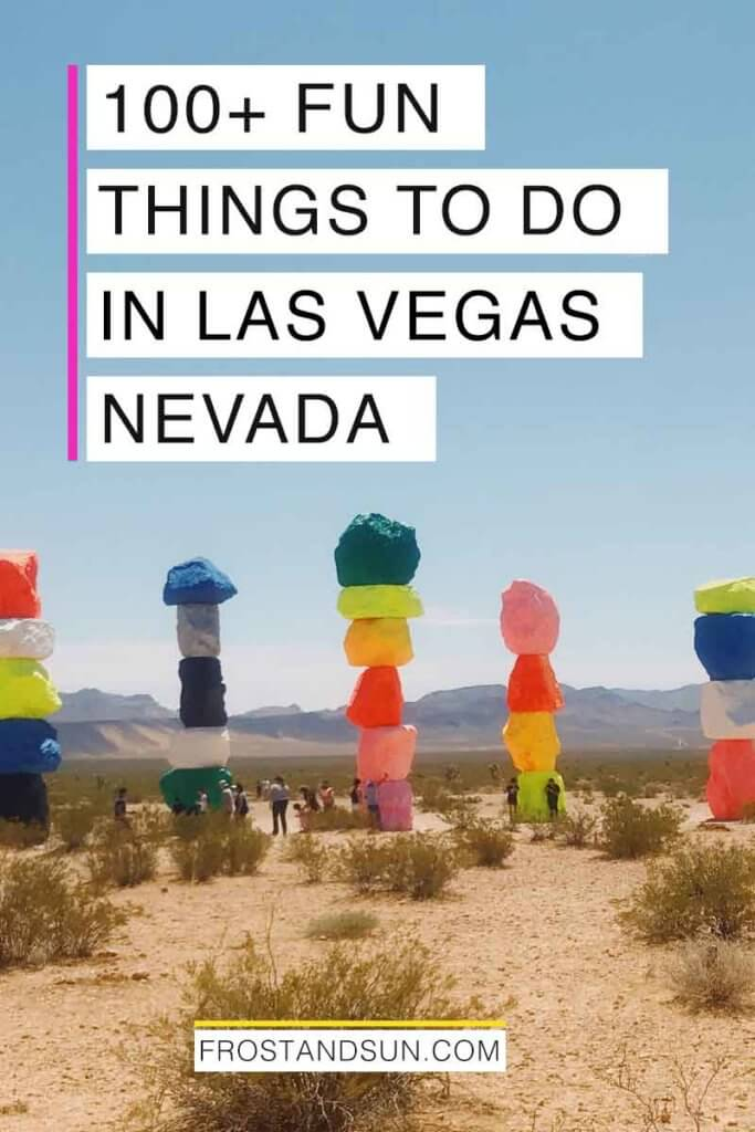 "Photo of 5 stacks of colorful rocks in a desert. Overlying text reads ""100+ Fun Things to Do in Las Vegas Nevada."""