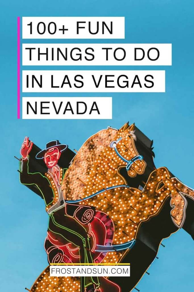 "Closeup photo of a neon sign of a cowboy riding a horse. Overlying text reads ""100+ Fun Things to Do in Las Vegas Nevada."""