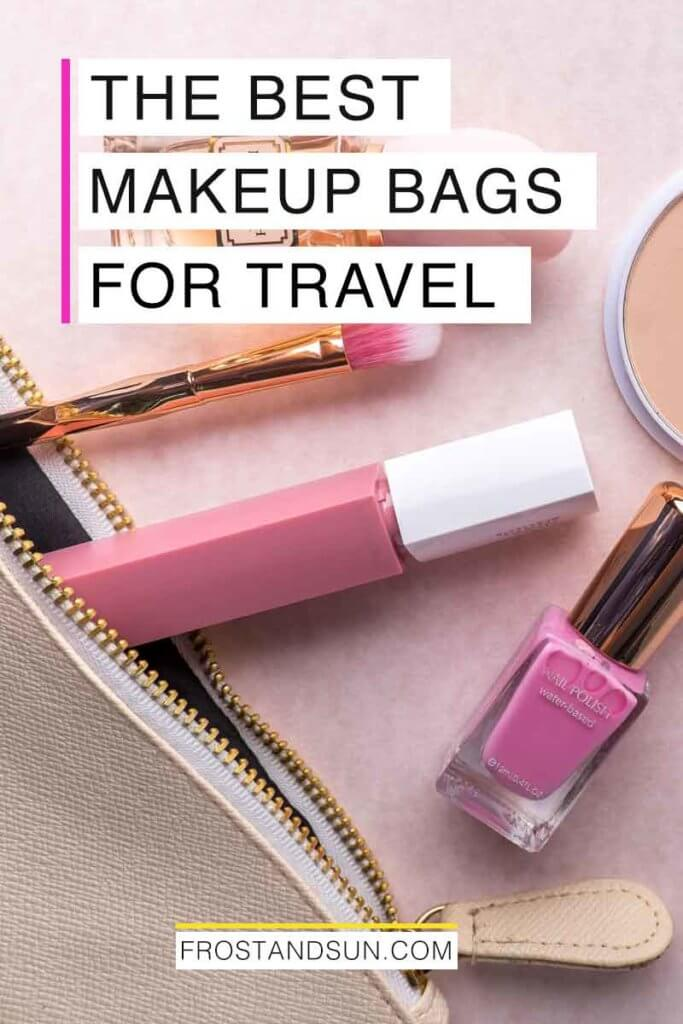"Closeup photo of a cosmetic bag with makeup poking out. Overlying text reads ""The Best Makeup Bags for Travel."""