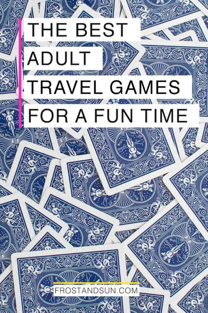 "Photo of a pile of playing cards, face down. Overlying text reads ""The Best Adult Travel Games for a Fun Time."""